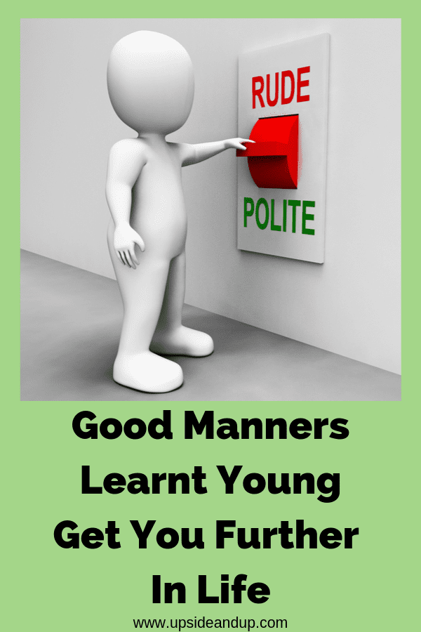 good manners learnt young get you further in life