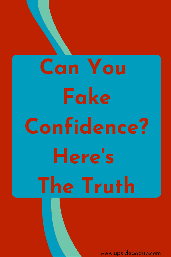 Can you fake confidence? Here's the truth